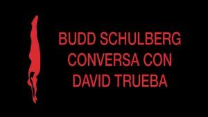 Budd Schulberg conversa con David Trueba