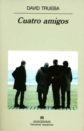 """""""Cuatro amigos"""", David Trueba. Anagrama"""