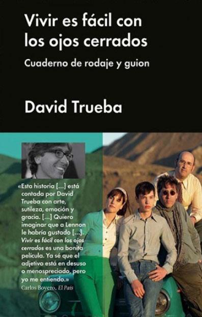 """""""Vivir es fácil con los ojos cerrados. Cuaderno de rodaje y guión"""", de David Trueba. Malpaso"""