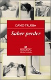 """""""Saber perder"""", de David Trueba. Anagrama"""