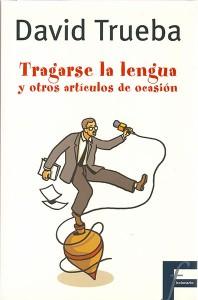 Tragarse la lengua y otros artículos de ocasión. Ediciones B