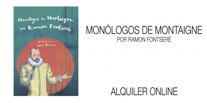MONÓLOGOS DE MONTAIGNE POR RAMON FONTSERÈ. Alquiler online